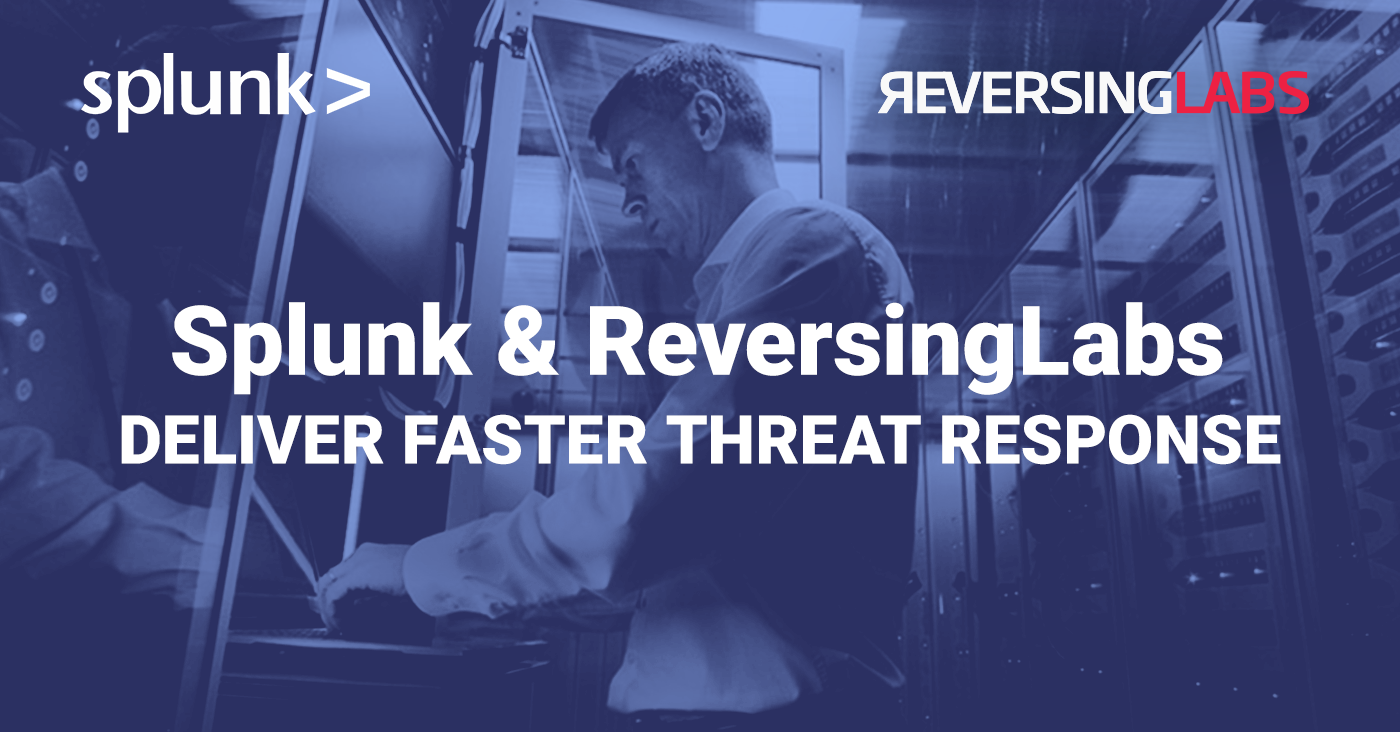 Splunk and ReversingLabs: Deliver Faster Threat Response