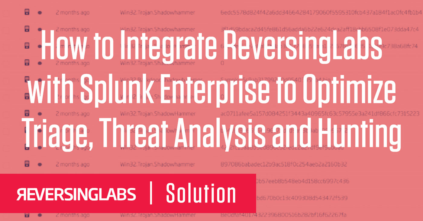 How to Integrate ReversingLabs with Splunk Enterprise to Optimize Triage, Threat Analysis and Hunting
