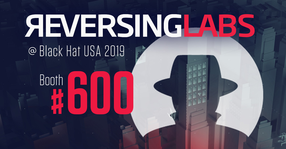 Black Hat 2019 is right around the corner, and ReversingLabs booth #600 is a Must Visit!